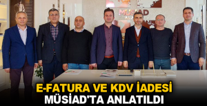 E-Fatura ve KDV iadesi MÜSİAD'ta anlatıldı