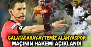 Galatasaray-Aytemiz Alanyaspor maçının hakemi açıklandı