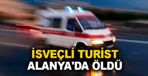 İsveçli turist Alanya'da öldü