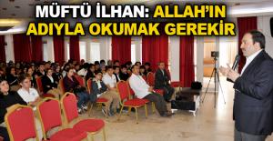 Müftü İlhan: Allah'ın adıyla okumak gerekir