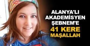 Alanya'lı Akademisyen Şebnem'e 41 kere maşallah