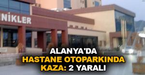 Alanya'da hastane otoparkında kaza: 2 yaralı