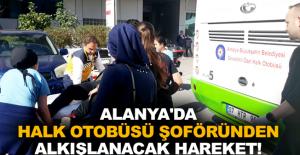 Alanya'da halk otobüsü şoföründen alkışlanacak hareket!