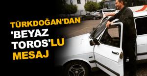 Türkdoğan'dan 'Beyaz Toros'lu mesaj