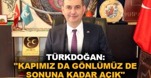 """Türkdoğan: """"Kapımız da gönlümüz de sonuna kadar açık"""""""