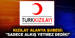 Kızılay Alanya Şubesi: quot;Sadece...