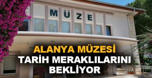 Alanya Müzesi ziyaretçi kabulüne başladı