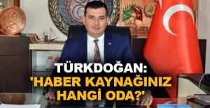 Türkdoğan: 'Haber kaynağınız hangi oda?'