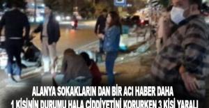 Alanya sokakların dan yine bir acı haber daha 1'i ağır 3 yaralı