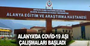 Alanya'da Covid-19 aşı çalışmaları başladı