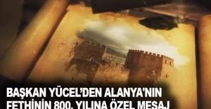 Başkan Yücel'den Alanya'nın fethinin 800. yılına özel mesaj
