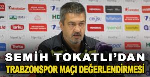 Semih Tokatlı'dan Trabzonspor maçı değerlendirmesi
