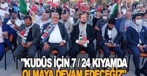 """""""Kudüs için 7 / 24 kıyamda olmaya..."""