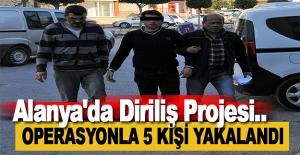 Alanya'da Diriliş projesi Operasyonunda 5 kişi yakalandı