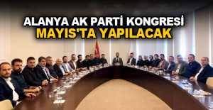 Alanya Ak Parti kongresi Mayıs'ta yapılacak