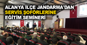 Alanya İlçe Jandarma'dan servis şoförlerine eğitim semineri
