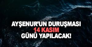 Ayşenur'un duruşması 14 Kasım günü