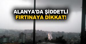 Alanya'da şiddetli fırtınaya dikkat!
