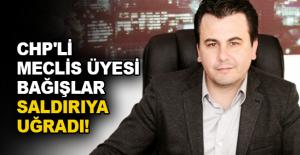 CHP'li meclis üyesi Bağışlar saldırıya uğradı!