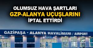 Olumsuz hava şartları GZP-Alanya uçuşlarını iptal ettirdi