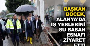 Başkan Böcek, Alanya'da iş yerlerini su basan esnafı ziyaret etti