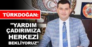 """Türkdoğan: """"Yardım çadırımıza herkezi bekliyoruz"""""""