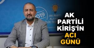 AK Partili Kiriş'in acı günü