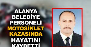 Alanya Belediye personeli motosiklet kazasında hayatını kaybetti!