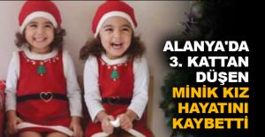 Alanya'da 3. kattan düşen minik kız hayatını kaybetti