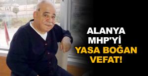 Alanya MHP'yi yasa boğan vefat!