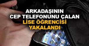 Arkadaşının cep telefonunu çalan lise öğrencisi yakalandı