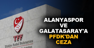 Aytemiz Alanyaspor ve Galatasaray'a PFDK'dan ceza