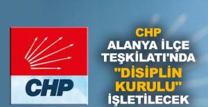 """CHP Alanya İlçe Teşkilatı'nda """"Disiplin Kurulu"""" işletilecek"""