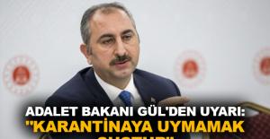 """Adalet Bakanı Gül'den uyarı: """"Karantinaya uymamak suçtur"""""""
