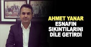 Ahmet Yanar Esnafın sıkıntılarını dile getirdi
