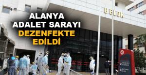 Alanya Adalet Sarayı dezenfekte edildi