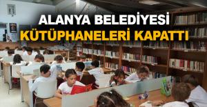 Alanya Belediyesi kütüphaneleri kapattı