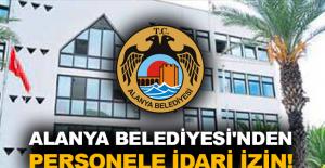 Alanya Belediyesi'nden personele idari izin