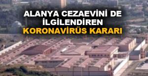 Alanya Cezaevini de ilgilendiren koronavirüs kararı
