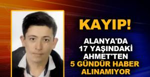 Alanya'da 17 yaşındaki Ahmet'ten 5 gündür haber alınamıyor