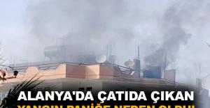 Alanya'da çatıda çıkan yangın paniğe neden oldu!