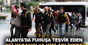 Alanya'da fuhuşa teşvik eden 3'ü yabancı 10 kişi adliyede