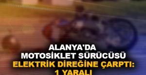 Alanya'da motosiklet sürücüsü elektrik direğine çarptı: 1 Yaralı