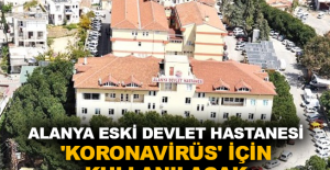 Alanya Eski Devlet Hastanesi 'koronavirüs' için kullanılacak