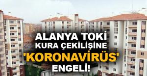 Alanya TOKİ kura çekilişine 'koronavirüs' engeli!