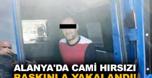 Alanya'da cami hırsızı baskınla yakalandı!