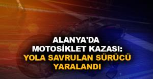 Alanya'da motosiklet kazası: Yola savrulan sürücü yaralandı