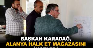 Başkan Karadağ, Alanya Halk Et mağazasını inceledi