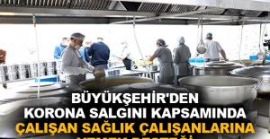 Büyükşehir'den Korona salgını kapsamında çalışan sağlık çalışanlarına yemek desteği
