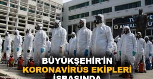 Büyükşehir'in koronavirüs ekipleri işbaşında